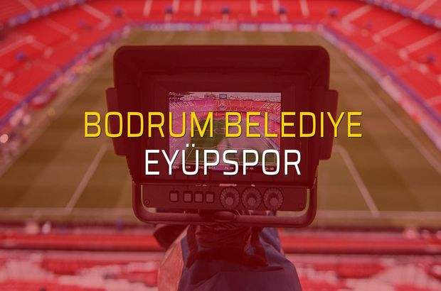 Bodrum Belediye - Eyüpspor maçı heyecanı