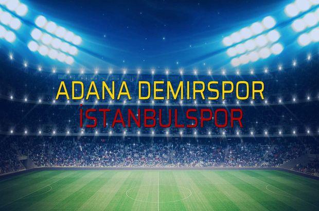 Adana Demirspor - İstanbulspor sahaya çıkıyor