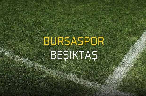 Bursaspor - Beşiktaş sahaya çıkıyor