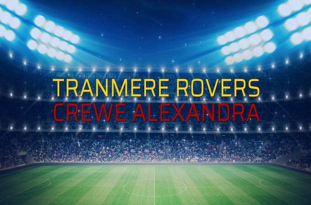 Tranmere Rovers - Crewe Alexandra karşılaşma önü