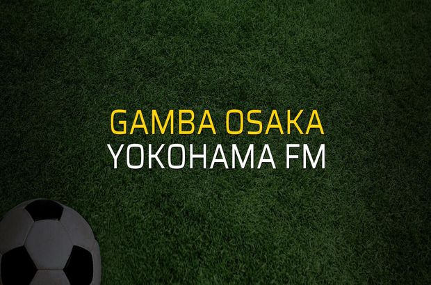 Gamba Osaka - Yokohama FM maç önü