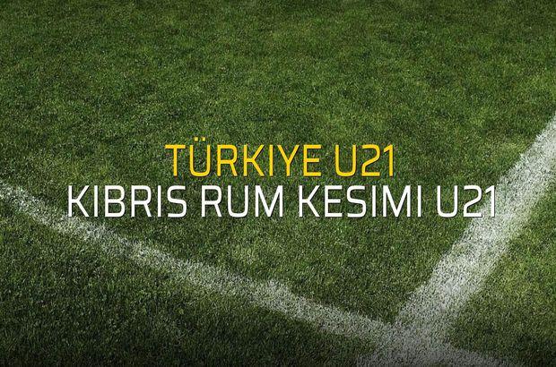 Türkiye U21 - Kıbrıs Rum Kesimi U21 karşılaşma önü