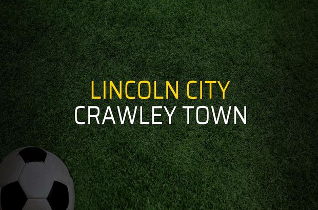 Lincoln City - Crawley Town maç önü