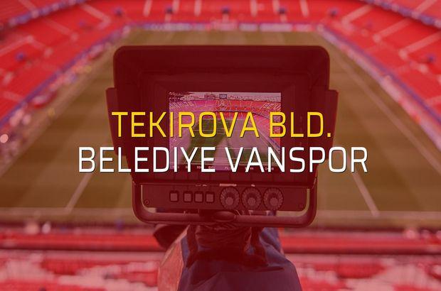 Tekirova Bld. - Belediye Vanspor maçı öncesi rakamlar
