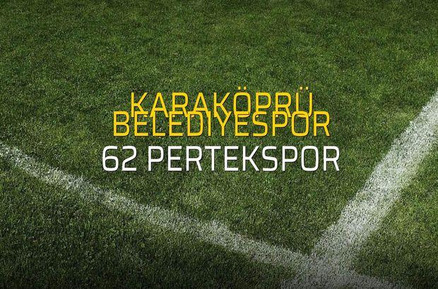 Karaköprü Belediyespor - 62 Pertekspor sahaya çıkıyor
