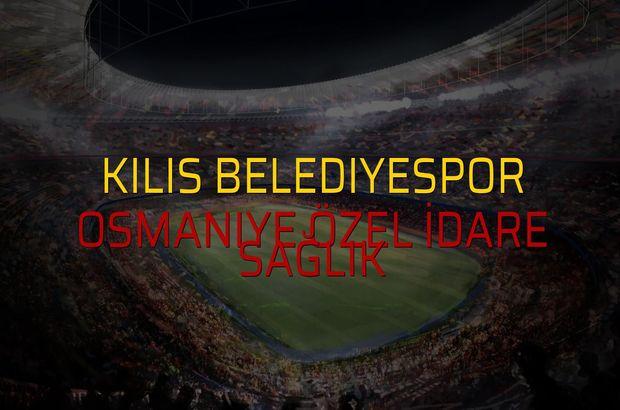 Kilis Belediyespor - Osmaniye Özel İdare Sağlık maçı rakamları