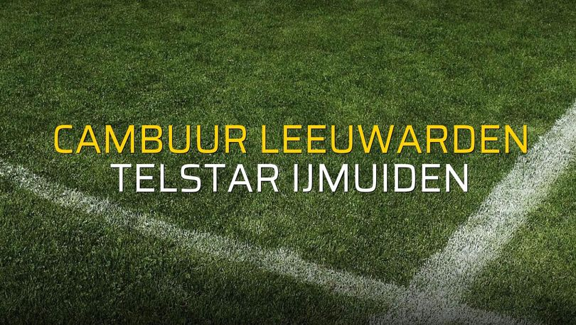Cambuur Leeuwarden - Telstar Ijmuiden düellosu