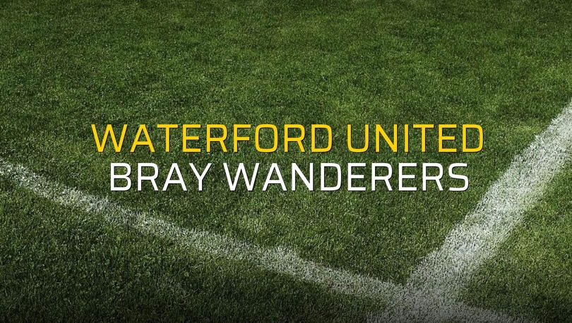 Waterford United - Bray Wanderers maç önü