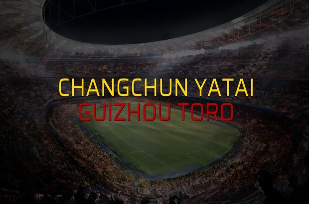Changchun YaTai - Guizhou Toro karşılaşma önü