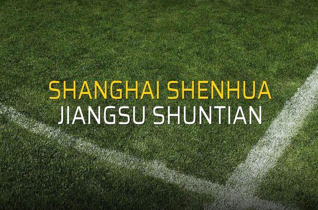 Shanghai Shenhua - Jiangsu Shuntian düellosu