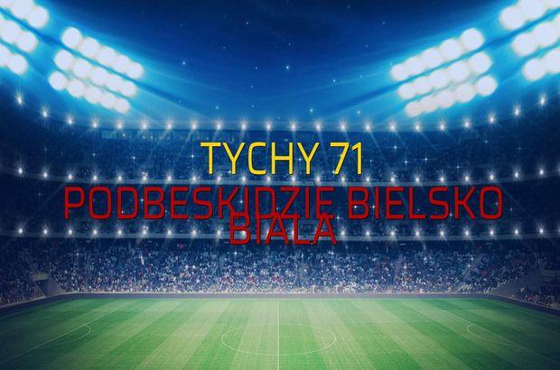 Tychy 71 - Podbeskidzie Bielsko Biala rakamlar
