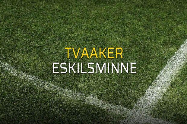 Tvaaker - Eskilsminne maçı istatistikleri