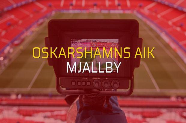 Oskarshamns AIK - Mjallby karşılaşma önü