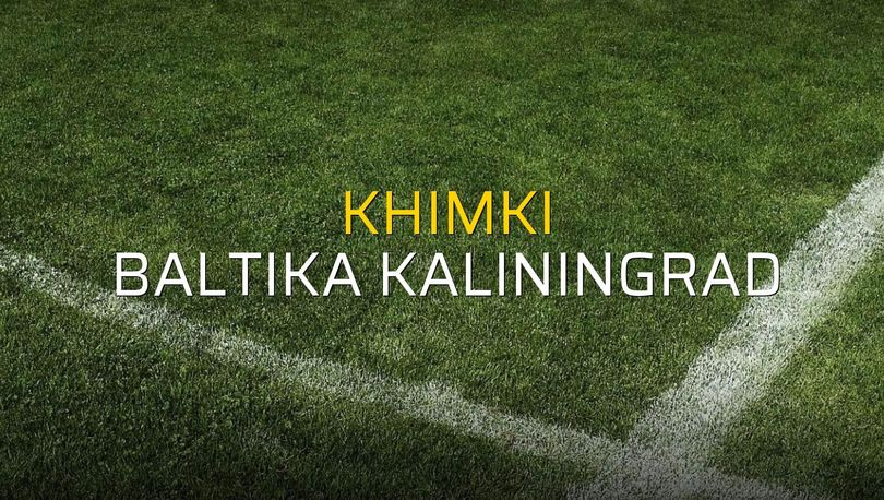 Khimki - Baltika Kaliningrad maç önü