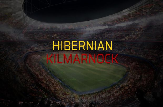Hibernian - Kilmarnock düellosu