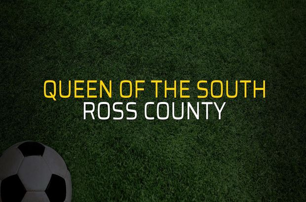 Queen of the South - Ross County maçı ne zaman?