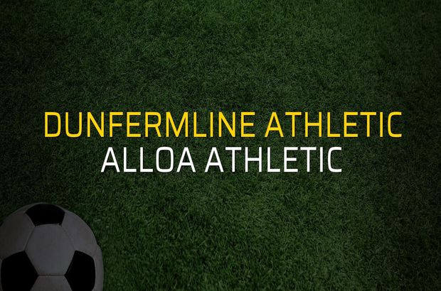 Dunfermline Athletic - Alloa Athletic karşılaşma önü
