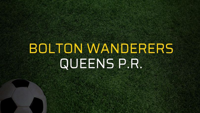 Bolton Wanderers - Queens P.R. maçı heyecanı