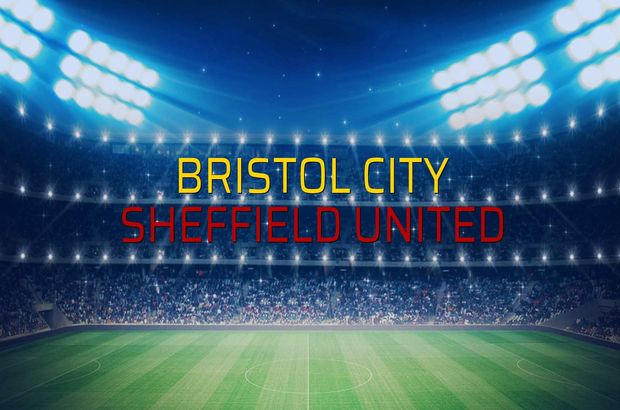 Bristol City - Sheffield United maçı ne zaman?
