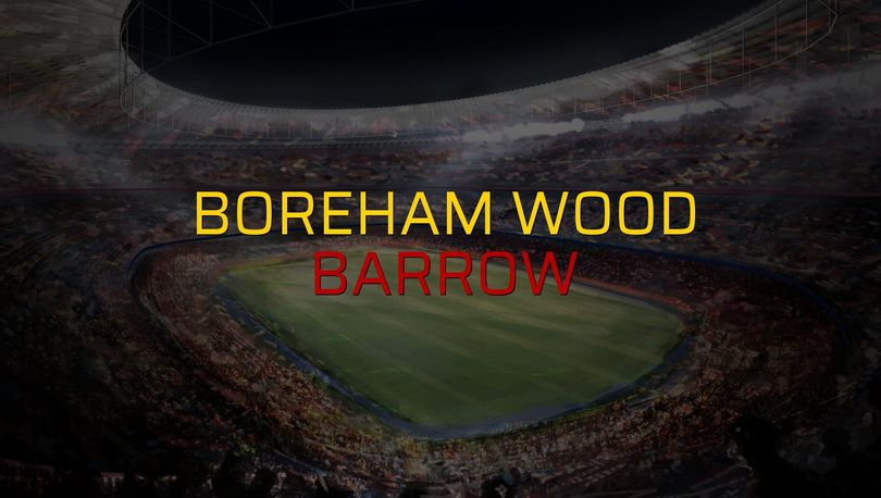 Boreham Wood - Barrow maçı ne zaman?