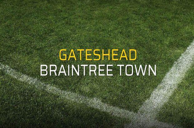 Gateshead - Braintree Town maçı rakamları