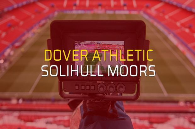 Dover Athletic - Solihull Moors maçı istatistikleri