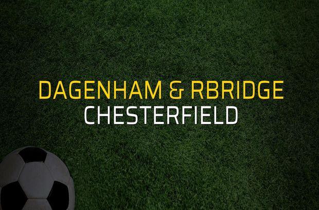 Dagenham & Rbridge - Chesterfield karşılaşma önü