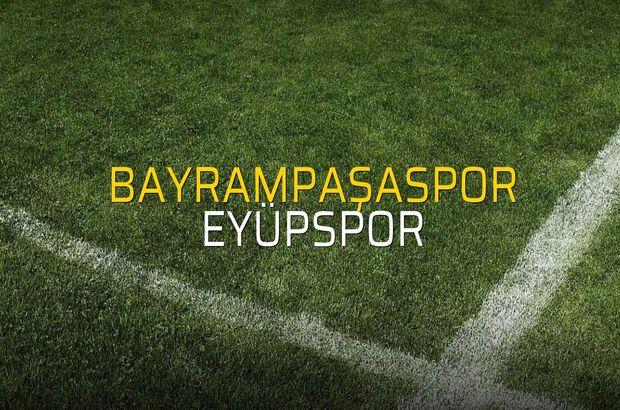 Bayrampaşaspor - Eyüpspor sahaya çıkıyor
