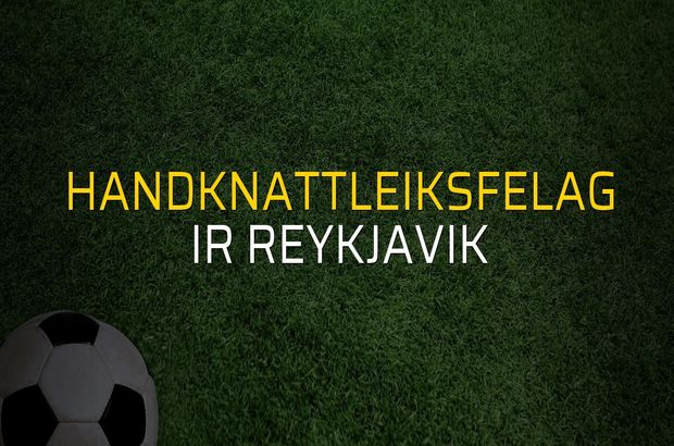 Handknattleiksfelag - IR Reykjavik karşılaşma önü