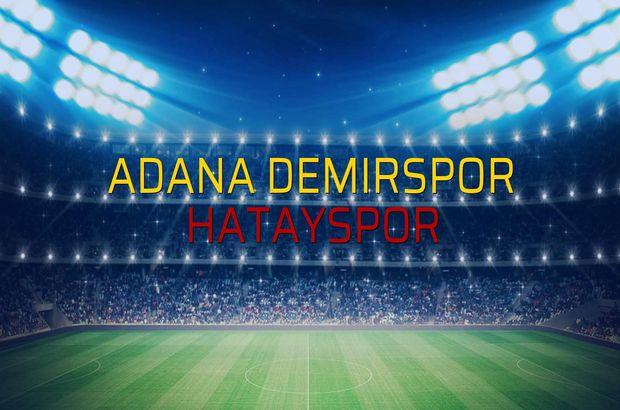 Adana Demirspor - Hatayspor sahaya çıkıyor