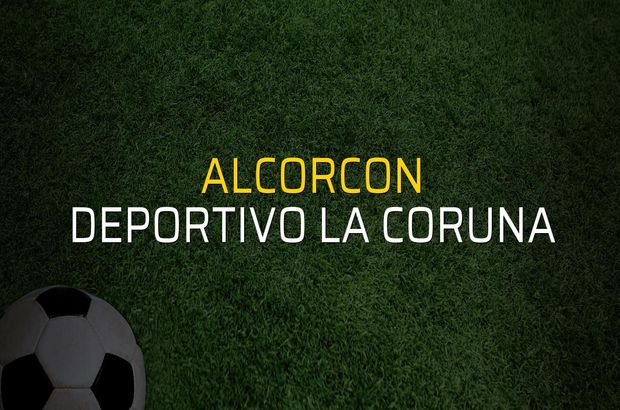 Alcorcon - Deportivo La Coruna düellosu