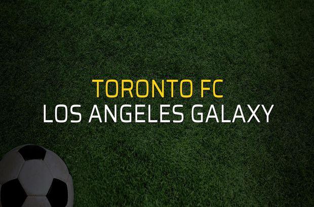 Toronto FC - Los Angeles Galaxy maç önü