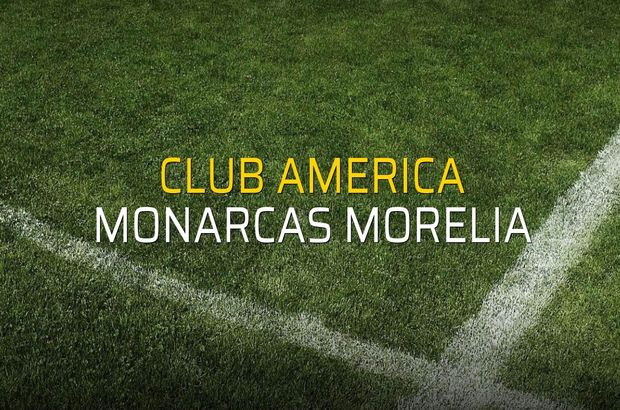 Club America - Monarcas Morelia maç önü