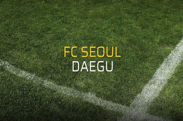 FC Seoul - Daegu maçı öncesi rakamlar