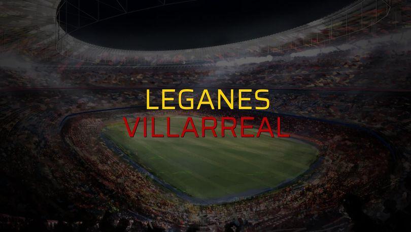 Leganes - Villarreal maçı öncesi rakamlar
