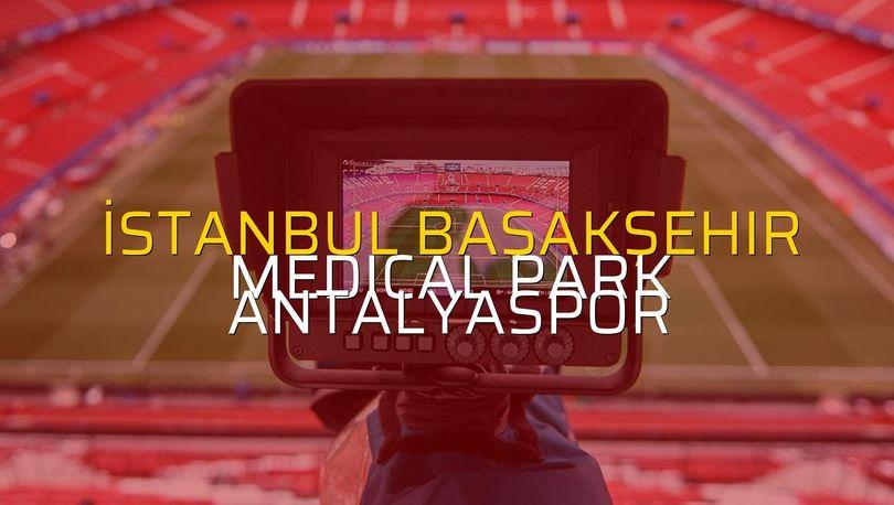 İstanbul Başakşehir - Medical Park Antalyaspor rakamlar