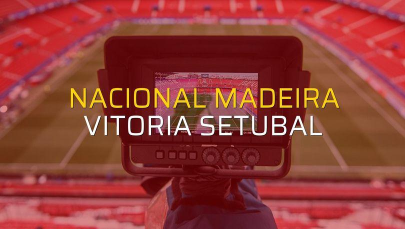 Nacional Madeira - Vitoria Setubal düellosu
