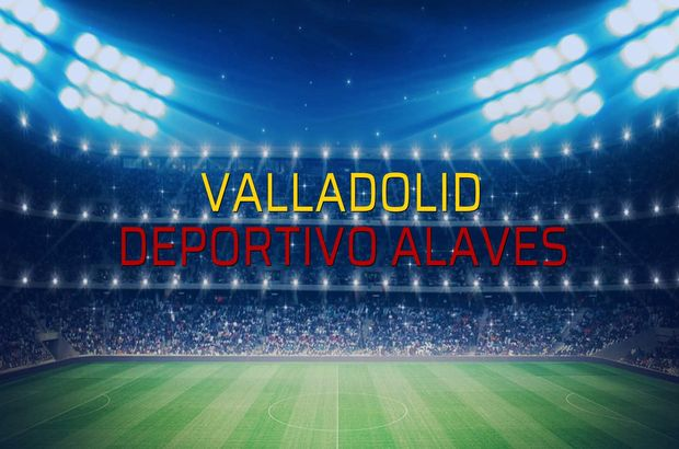 Valladolid - Deportivo Alaves rakamlar