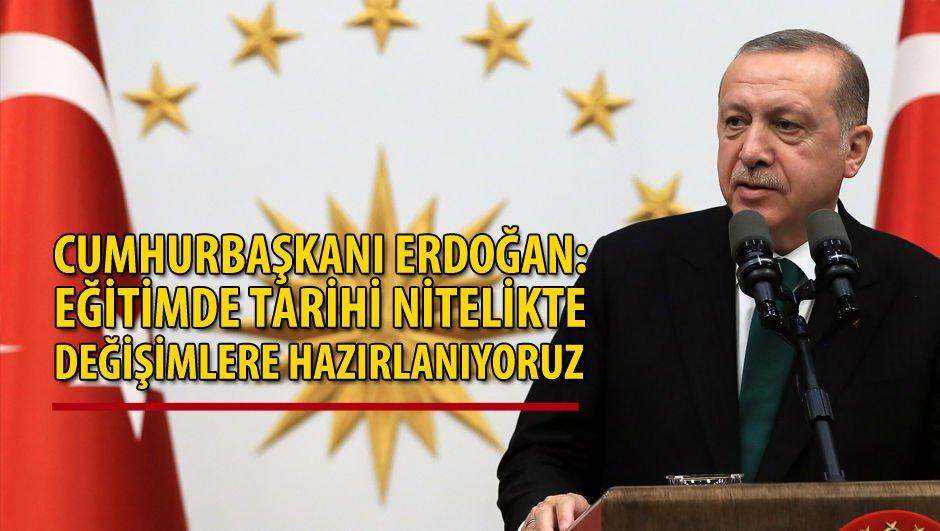 Cumhurbaşkanı Erdoğan: Eğitimde tarihi nitelikte değişimlere hazırlanıyoruz