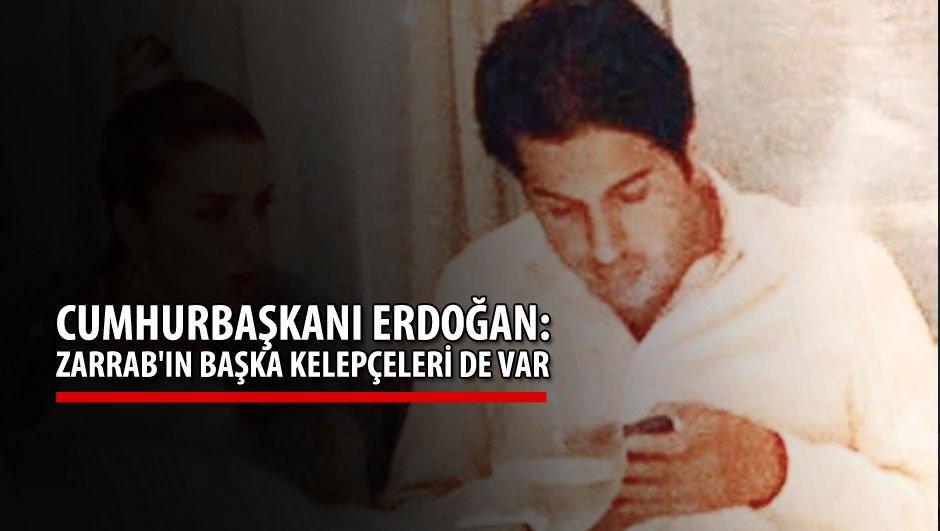 Cumhurbaşkanı Erdoğan: Zarrab'ın başka kelepçeleri de var