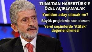 Mustafa Tuna yeniden aday olacak mı? Habertürk'e açıkladı