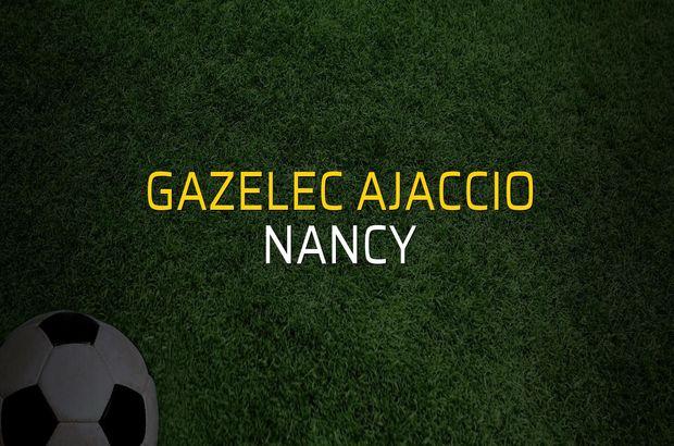 Gazelec Ajaccio - Nancy düellosu