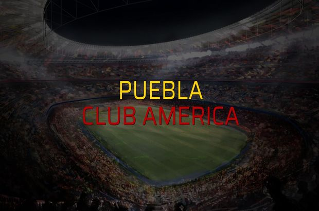 Puebla - Club America maçı öncesi rakamlar