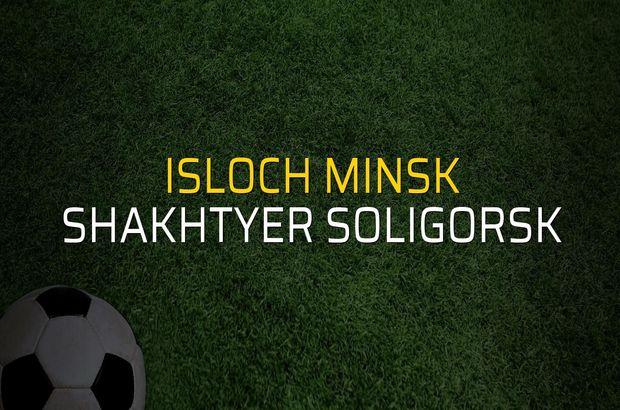 Isloch Minsk - Shakhtyer Soligorsk maçı ne zaman?
