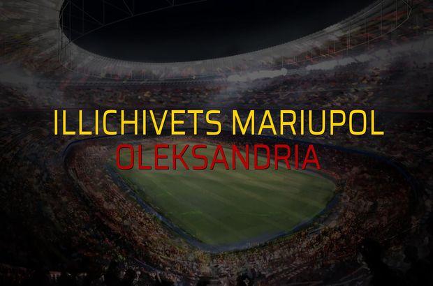 Illichivets Mariupol - Oleksandria rakamlar
