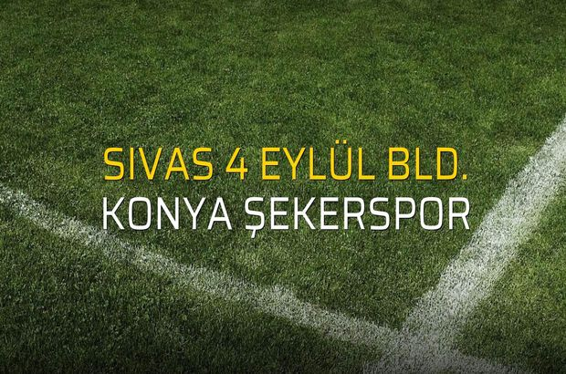 Sivas 4 Eylül Bld. - Konya Şekerspor sahaya çıkıyor