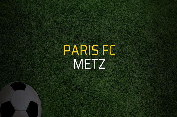 Paris FC - Metz maçı öncesi rakamlar