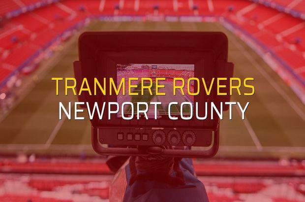 Tranmere Rovers - Newport County maçı istatistikleri