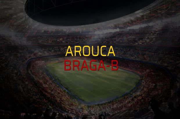 Arouca - Braga-B maçı rakamları