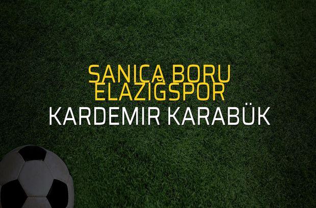Sanica Boru Elazığspor - Kardemir Karabük sahaya çıkıyor